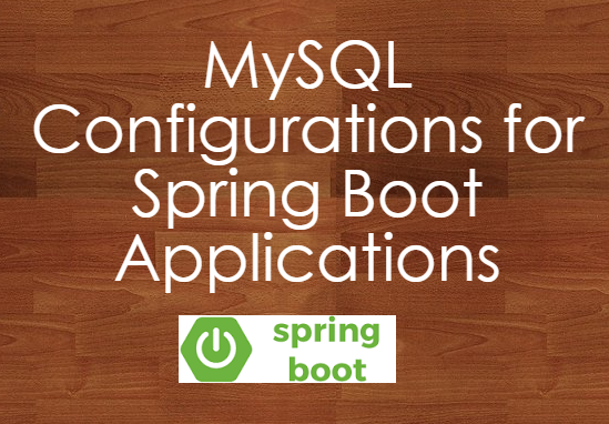 MySQL configurations for Spring Boot applications